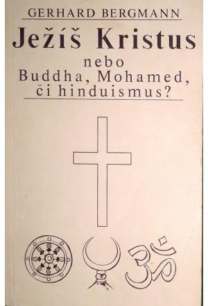Ježíš Kristus nebo Buddha, Mohamed, či hinduismus?