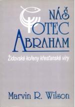 Náš otec Abraham - Židovské kořeny křesťanské víry